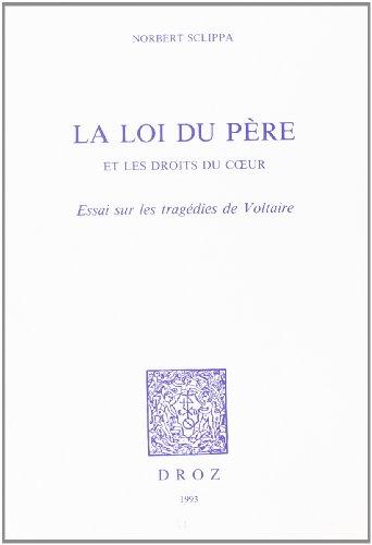 La Loi du père et les droits du c ur : essai sur les tragédies de Voltaire: Sclippa, Norbert