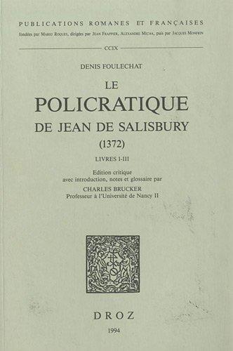 9782600000352: Denis Foulechat: Le Policratique de Jean de Salisbury (1372) Livres I-III ^Eedited by Charles Brucker (Publications Romanes Et Francaises)