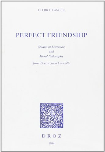 9782600000383: Perfect friendship: Studies in literature and moral philosophy from Boccaccio to Corneille