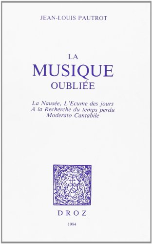 9782600000512: La musique oubli�e: La naus�e, L'�cume des jours, A la recherche du temps perdu, Moderato cantabile