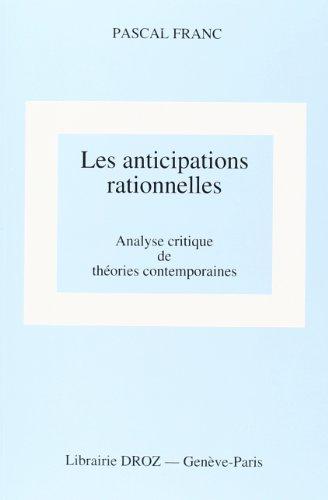 Les anticipations rationnelles : Une analyse critique de théories contemporaines: Franc, Pascal