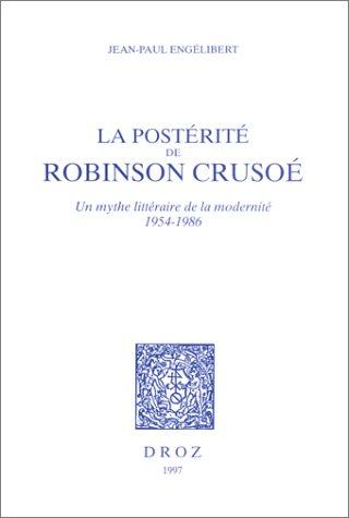 La posterite de Robinson Crusoe: Un mythe litteraire de la modernite, 1954-1986 (Histoire des idees...