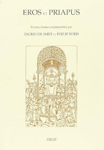 Eros et Priapus: Erotisme et obscenite dans la litterature neo-latine : etudes (Cahiers d'...