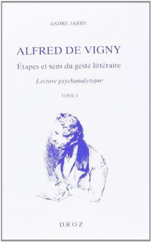 9782600002479: Alfred de Vigny: étapes et sens du geste littéraire : lecture psychanalytique