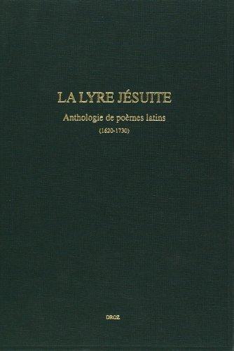 La Lyre jà suite. Anthologie de poà mes latins (1620-1730): Andrà e Thill