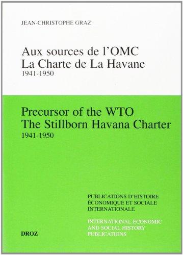 Aux sources de l'OMC : La Charte de La Havane 1941-1950 / Precursor of the WTO : The Stillborn ...