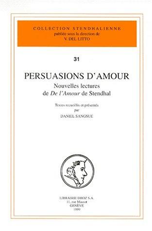 Persuasions d'amour: Nouvelles lectures de De l'amour de Stendhal (Collection ...