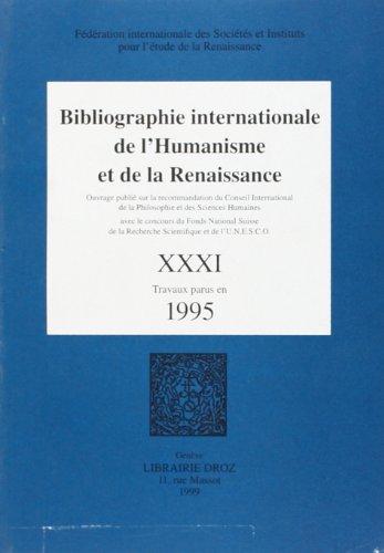 Bibliographie Internationale de l Humanisme et de la Renaissance. T.31, Travaux parus en 1995: la ...