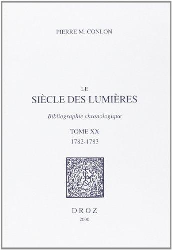 Le Siècle des Lumières : bibliographie chronologique. T. XX, 1782-1783: Conlon, Pierre M.