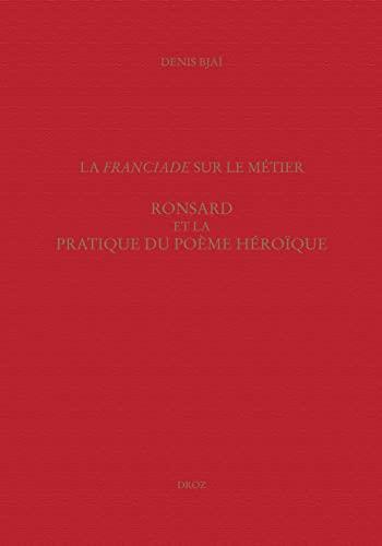 """Etudes Ronsardiennes ----- Volume 5 + PDF : La """"Franciade"""" sur le métier : Ronsard..."""