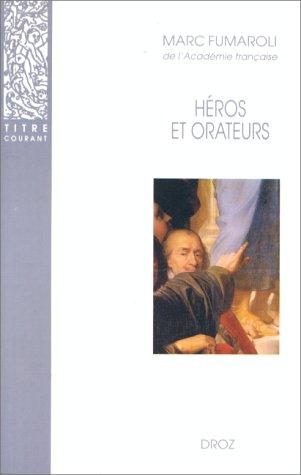 Heros et orateurs: Fumaroli Marc