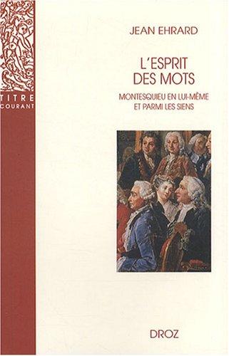 L'esprit des mots Montesquieu en lui meme et parmi les siens: Ehrard Jean