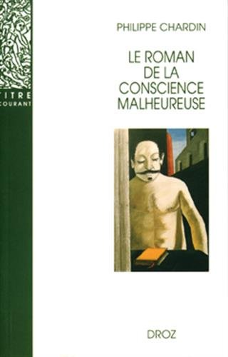 Le roman de la conscience malheureuse: Chardin Philippe