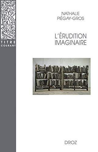 L'Erudition imaginaire (Titre Courant) (French Edition): Piegay-Gros, Nathalie