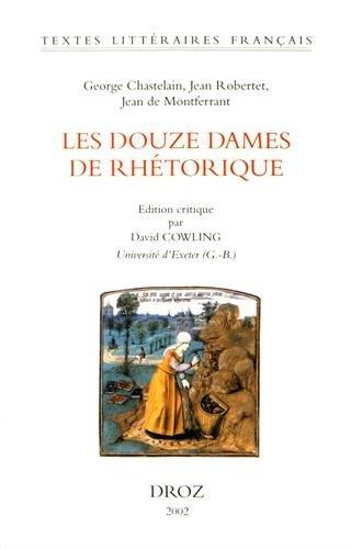 Les Douze Dames de RhŽtorique.: CHASTELAIN , George & ROBERTET , Jean & MONTFERRANT , Jean de.