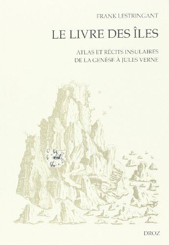 9782600006828: Le Livre des iles: Atlas et recits insulaires de la Genese a Jules Verne (Les Seuils De La Modernite) (French Edition)