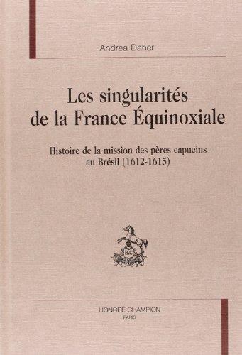 9782600007009: Les singularit�s de la France Equinoxiale. : Histoire de la mission des p�res capucins au Br�sil (1612-1615)