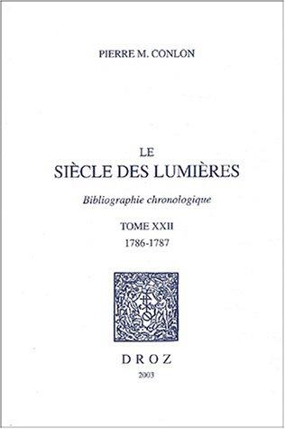 Le Siècle des Lumières : Bibliographie chronologique -------- TOME 22 : 1786 - 1787: ...
