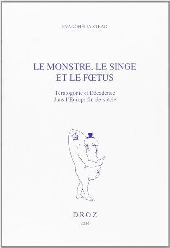 9782600009218: Le monstre, le singe et le foetus : t�ratogonie et d�cadence dans l'Europe finde si�cle
