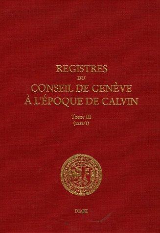 Registres du Conseil de Geneve a l'epoque de Calvin: Publies Sous la Direction des Archives d&...