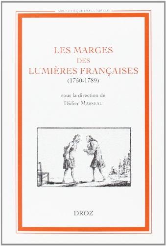 Les Marges des Lumières françaises (1750-1789). Actes du colloque organisé par le groupe de ...