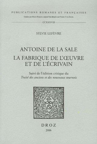 9782600010085: Antoine de La Sale: La fabrique de l'oeuvre et de l'écrivain : Suivie de l'édition critique du Traité des anciens et des nouveaux tournois