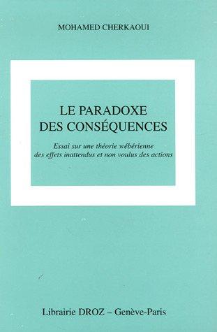 Le Paradoxe des conséquences : Essai sur une théorie wébérienne des effets inattendus et non voulus...