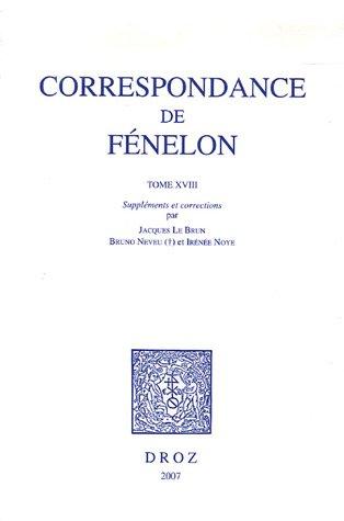 Correspondance. Tome XVIII, suppléments et corrections: Fénelon. par Jacques Le Brun, Bruno Neveu (...