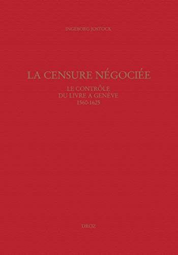 9782600011150: La Censure négociée: le contrôle du livre à Genève, 1560-1625 (Travaux D'Humanisme Et Renaissance) (French Edition)