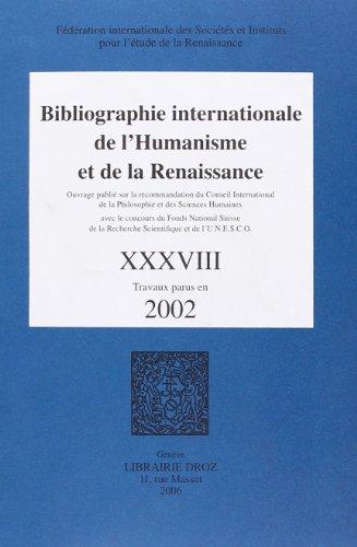 Bibliographie internationale de l Humanisme et de la Renaissance. Tome XXXVIII, Travaux parus en ...