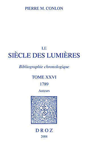 Le Siècle des Lumières : Bibliographie chronologique -------- TOME 26 : 1789, auteurs...