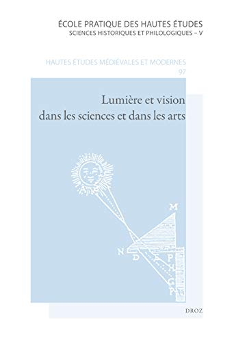 Lumières et Vision Dans Les Science et Dans Les Arts.De l'Antiquité Au XVIIem Siècle.