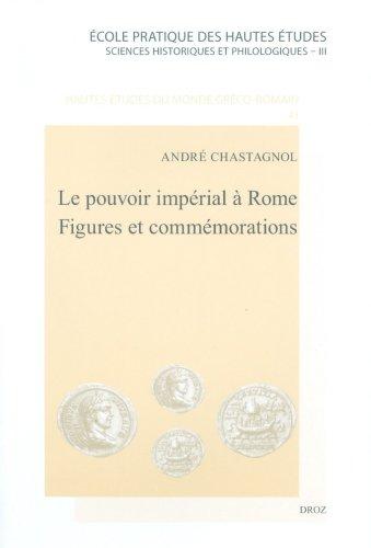 Le Pouvoir impérial à Rome. Figures et commémorations. Scripta varia IV: ...