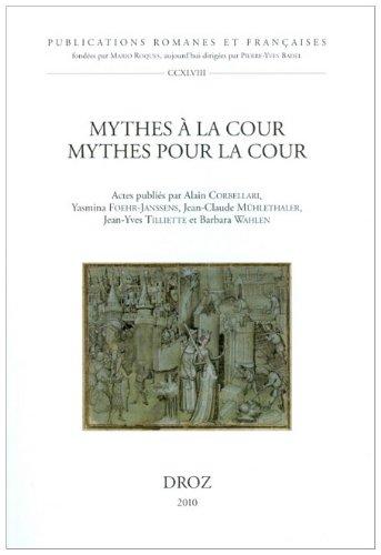 9782600013925: Mythes à la cour, mythes pour la cour: Actes du XIIe Congrès de la Société internationale de littérature courtoise (Publications Romanes Et Francaises) (French Edition)