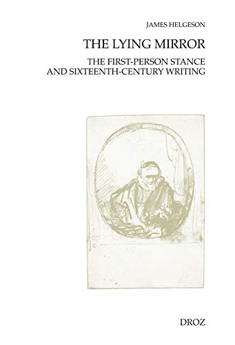 The Lying Mirror. The First-Person Stance and Sixteenth-Century Writing: JAMES HELGESON