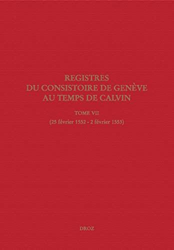 Registres du Consistoire de Genève au temps de Calvin. Tome VII: Publiés par Isabella M. Watt et ...