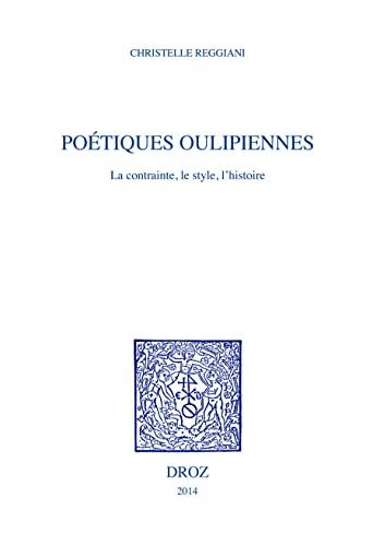 Poétiques oulipiennes. La contrainte, le style, l'histoire: Reggiani Christelle