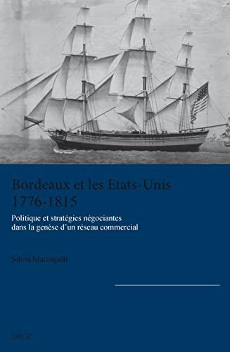 9782600018074: Bordeaux et les Etats-Unis (1776-1815) : Politique et stratégies négociantes dans la genèse d'un réseau commercial
