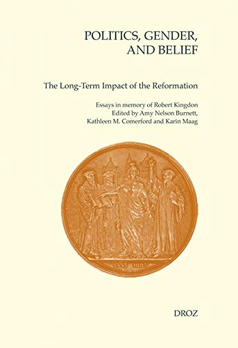Politics, Gender, And Belief: The Long-Term Impact Of The Reformation. Essays in Memory of Robert M...