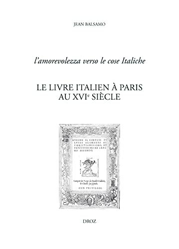 L'amorevolezza verso le cose Italiche. Le livre italien à Paris au XVIe siècle: Balsamo Jean
