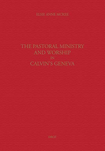 The pastoral ministry and worship in Calvin's Geneva: Elsie Anne McKee