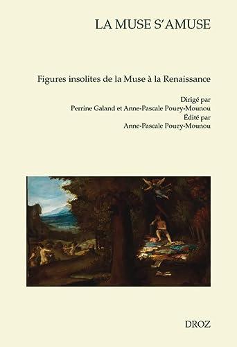 La Muse S'Amuse. Figures Insolites de la Muse a la Renaissance: Collectif