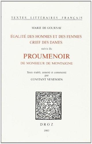 L'Egalité des Hommes et des Femmes ; Grief des dames ; suivis du Proumenoir de Monsieur de ...