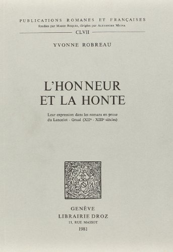 9782600028509: L'Honneur et la Honte : Leur Expression Dans les Romans en Prose du Lancelot - Graal (Xiie-Xiiie Si