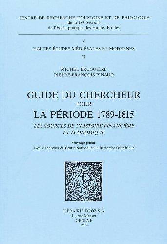 Guide du chercheur pour la période 1789-1815 : les sources de l'histoire financière et ...