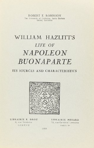 William Hazlitt's Life of Napoleon Buonaparte : Robinson, Robert E.