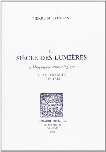 Le Siècle des Lumières. Bibliographie chronologique. -------- TOME 1 : 1716 - 1722: ...