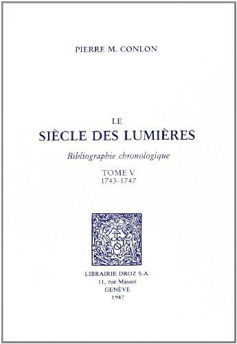 Le Siècle des Lumières : bibliographie chronologique -------- TOME 5 : 1743 - 1747: ...