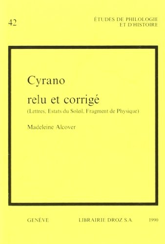 Cyrano relu et corrigé (Lettres, Estats du Soleil, Fragment de Physique): Alcover, Madeleine