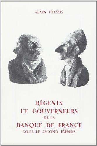 Régents et gouverneurs de la Banque de France sous le Second Empire: PLESSIS ( Alain )